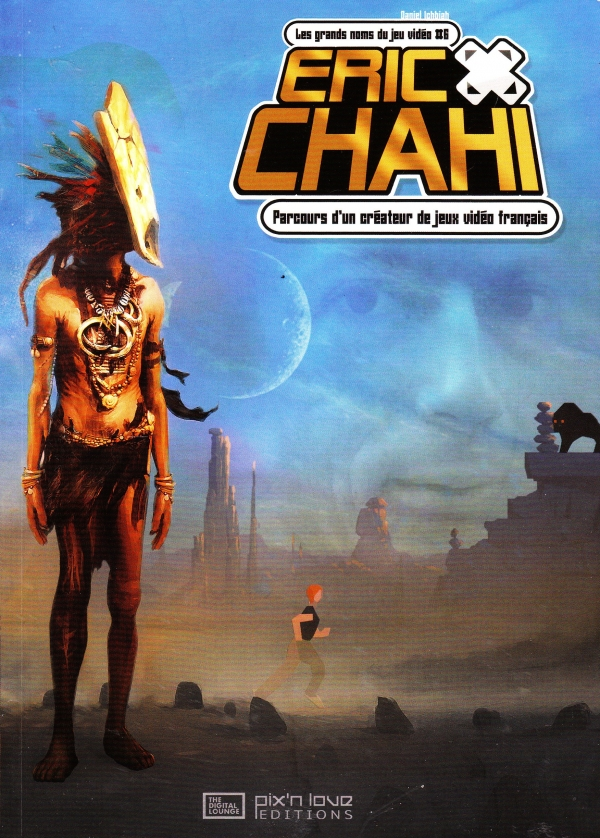 Eric CHAHI – Parcours d'un créateur de jeux vidéo français.